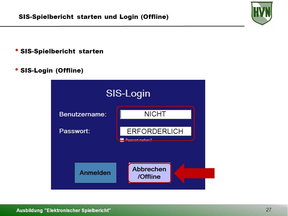 Ausbildung Elektronischer Spielbericht 27 SIS-Spielbericht starten und Login (Offline) SIS-Spielbericht starten NICHT ERFORDERLICH SIS-Login (Offline)