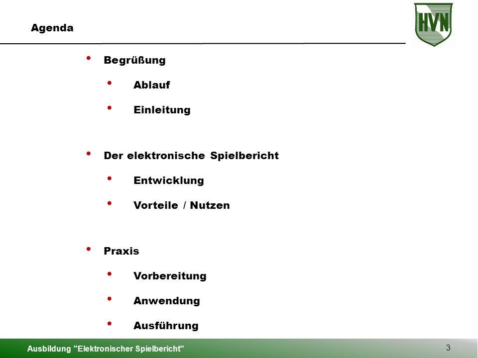 Ausbildung Elektronischer Spielbericht 3 Agenda Begrüßung Ablauf Einleitung Der elektronische Spielbericht Entwicklung Vorteile / Nutzen Praxis Vorbereitung Anwendung Ausführung