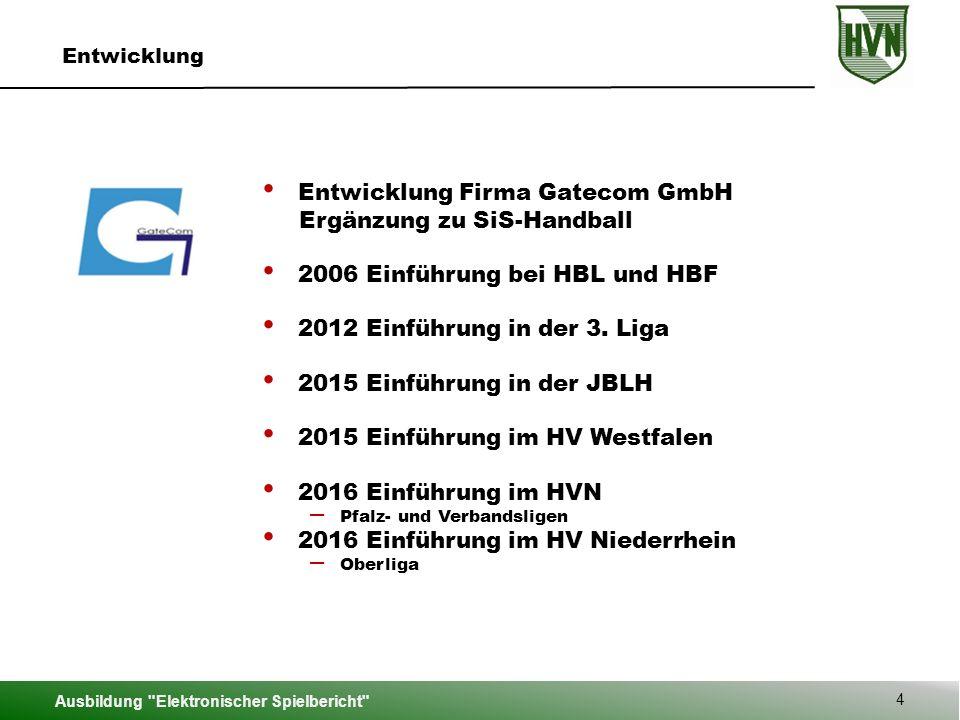 Ausbildung Elektronischer Spielbericht 4 Entwicklung Entwicklung Firma Gatecom GmbH Ergänzung zu SiS-Handball 2006 Einführung bei HBL und HBF 2012 Einführung in der 3.
