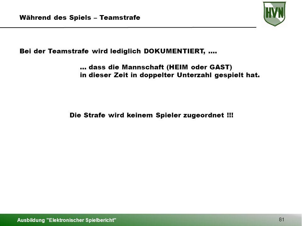 Ausbildung Elektronischer Spielbericht 81 Während des Spiels – Teamstrafe Bei der Teamstrafe wird lediglich DOKUMENTIERT, ….