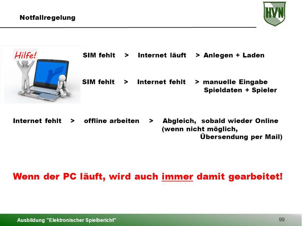 Ausbildung Elektronischer Spielbericht 99 Notfallregelung SIM fehlt > Internet läuft > Anlegen + Laden Wenn der PC läuft, wird auch immer damit gearbeitet.