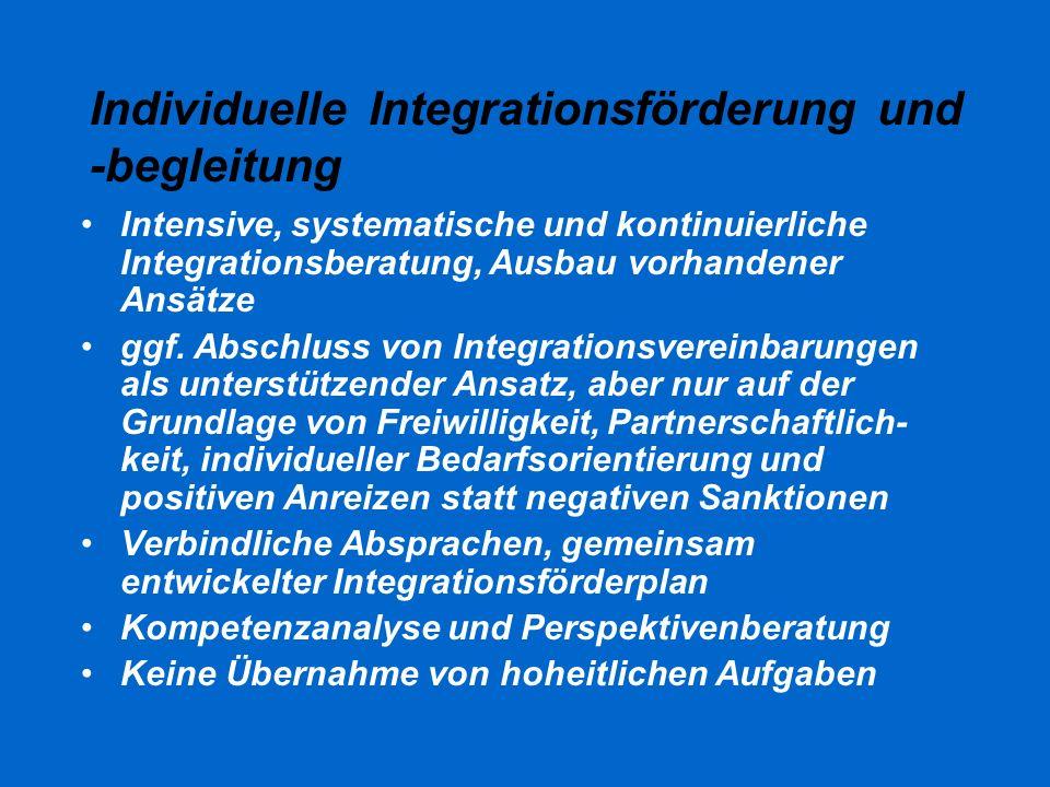 Individuelle Integrationsförderung und -begleitung Intensive, systematische und kontinuierliche Integrationsberatung, Ausbau vorhandener Ansätze ggf.