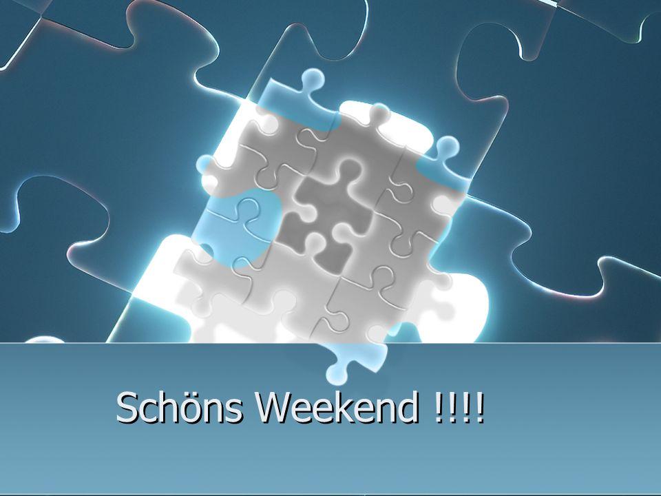 Schöns Weekend !!!!