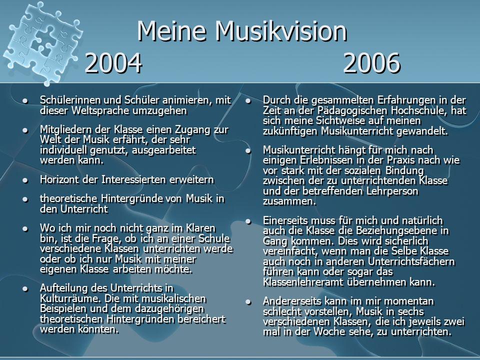Meine Musikvision 2004 2006 Schülerinnen und Schüler animieren, mit dieser Weltsprache umzugehen Mitgliedern der Klasse einen Zugang zur Welt der Musi