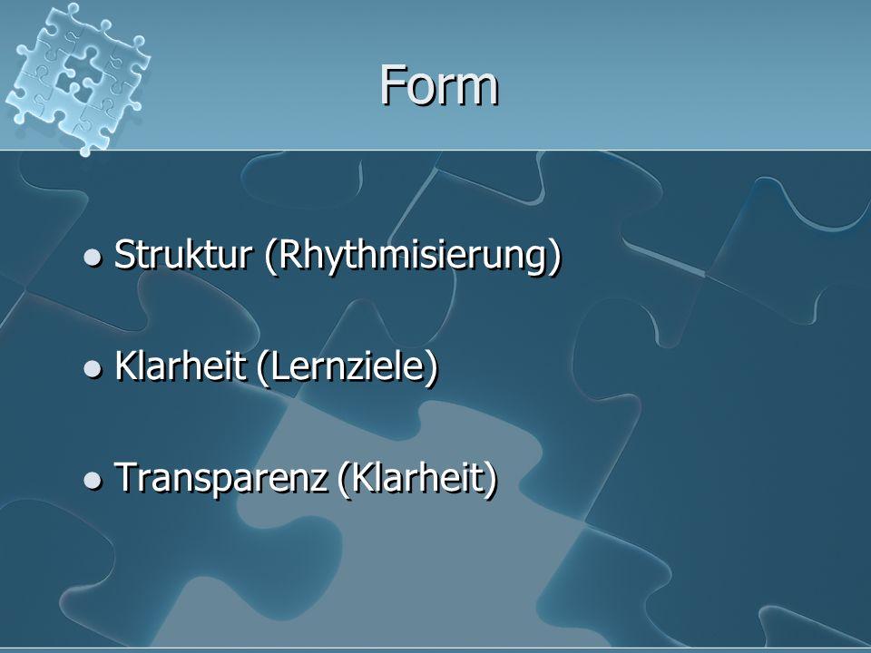 Form Struktur (Rhythmisierung) Klarheit (Lernziele) Transparenz (Klarheit) Struktur (Rhythmisierung) Klarheit (Lernziele) Transparenz (Klarheit)