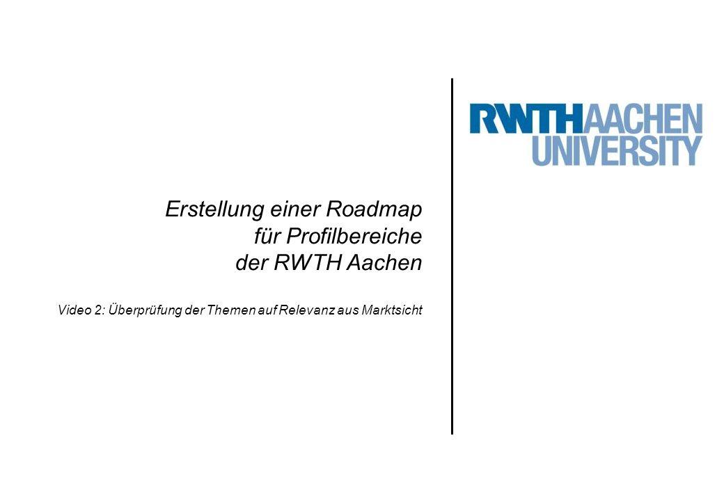 Erstellung einer Roadmap für Profilbereiche der RWTH Aachen Video 2: Überprüfung der Themen auf Relevanz aus Marktsicht