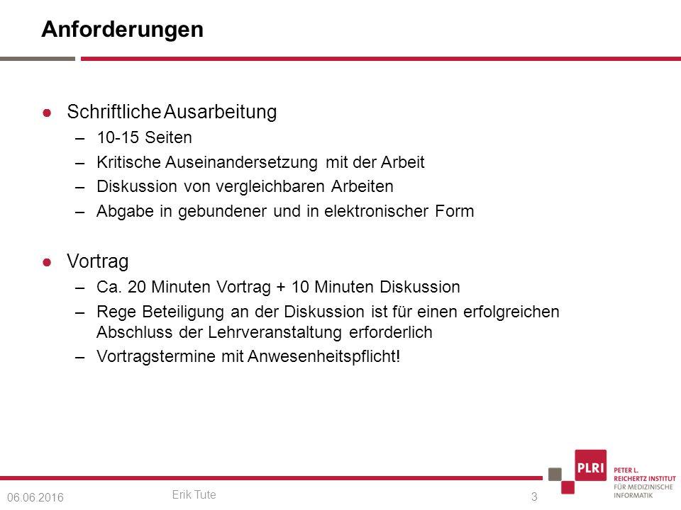 Erik Tute Anforderungen ●Schriftliche Ausarbeitung –10-15 Seiten –Kritische Auseinandersetzung mit der Arbeit –Diskussion von vergleichbaren Arbeiten