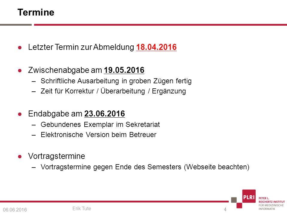 Erik Tute Termine ●Letzter Termin zur Abmeldung 18.04.2016 ●Zwischenabgabe am 19.05.2016 –Schriftliche Ausarbeitung in groben Zügen fertig –Zeit für K