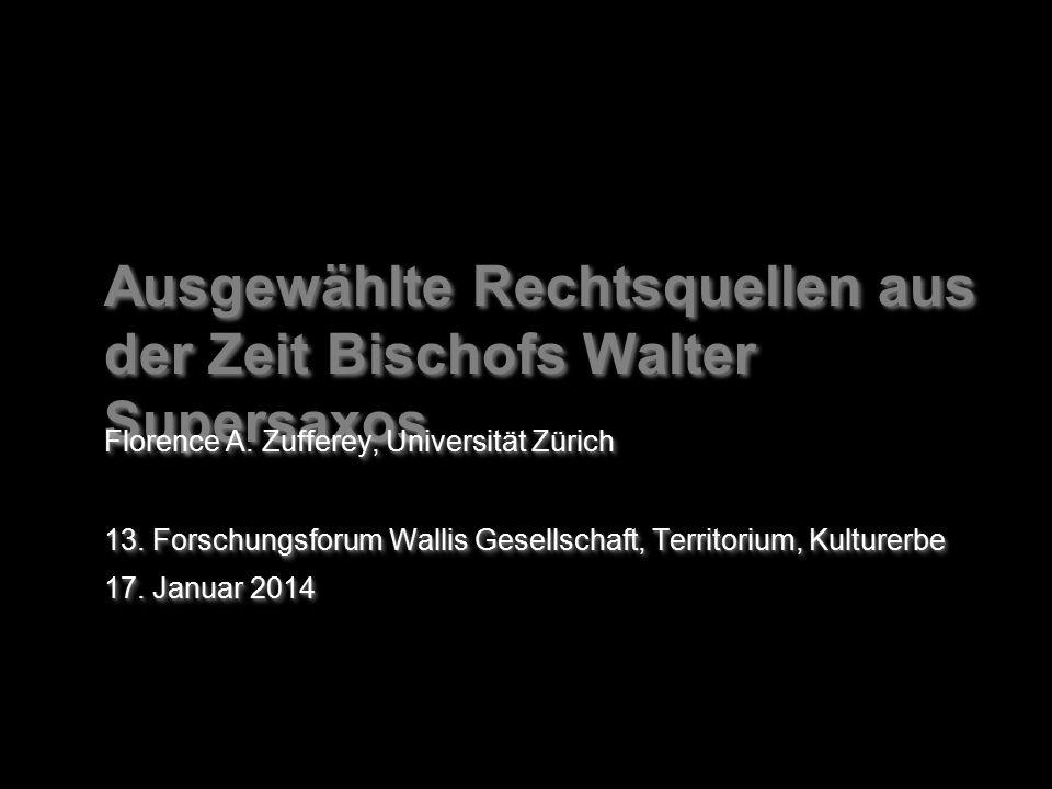 Ausgewählte Rechtsquellen aus der Zeit Bischofs Walter Supersaxos Florence A.