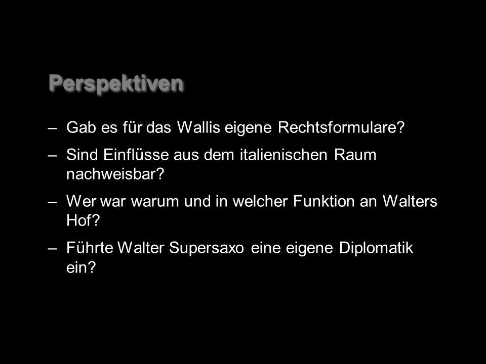 PerspektivenPerspektiven –Gab es für das Wallis eigene Rechtsformulare.