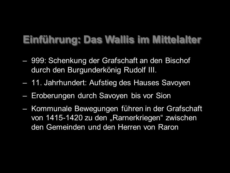 Einführung: Das Wallis im Mittelalter –999: Schenkung der Grafschaft an den Bischof durch den Burgunderkönig Rudolf III.