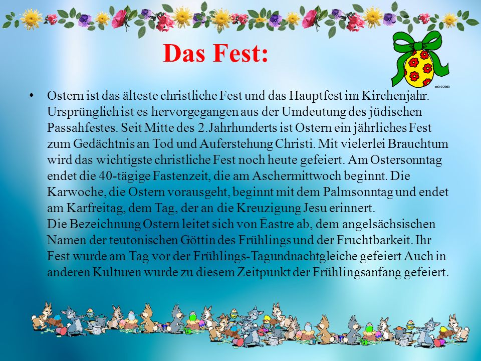 Das Fest: Ostern ist das älteste christliche Fest und das Hauptfest im Kirchenjahr. Ursprünglich ist es hervorgegangen aus der Umdeutung des jüdischen