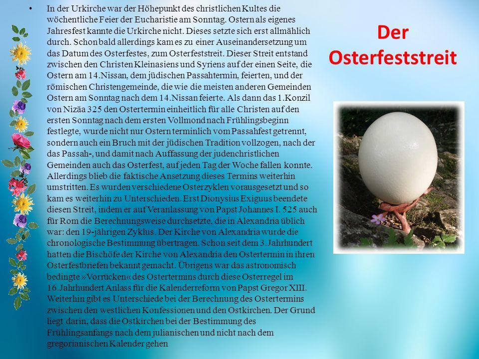 Der Osterfeststreit In der Urkirche war der Höhepunkt des christlichen Kultes die wöchentliche Feier der Eucharistie am Sonntag. Ostern als eigenes Ja