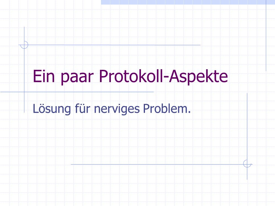 Ein paar Protokoll-Aspekte Lösung für nerviges Problem.