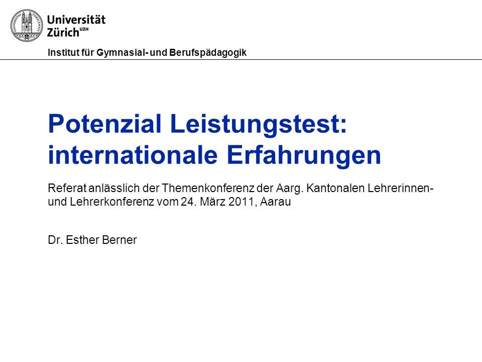 Institut für Gymnasial- und Berufspädagogik Potenzial Leistungstest: internationale Erfahrungen Referat anlässlich der Themenkonferenz der Aarg. Kanto