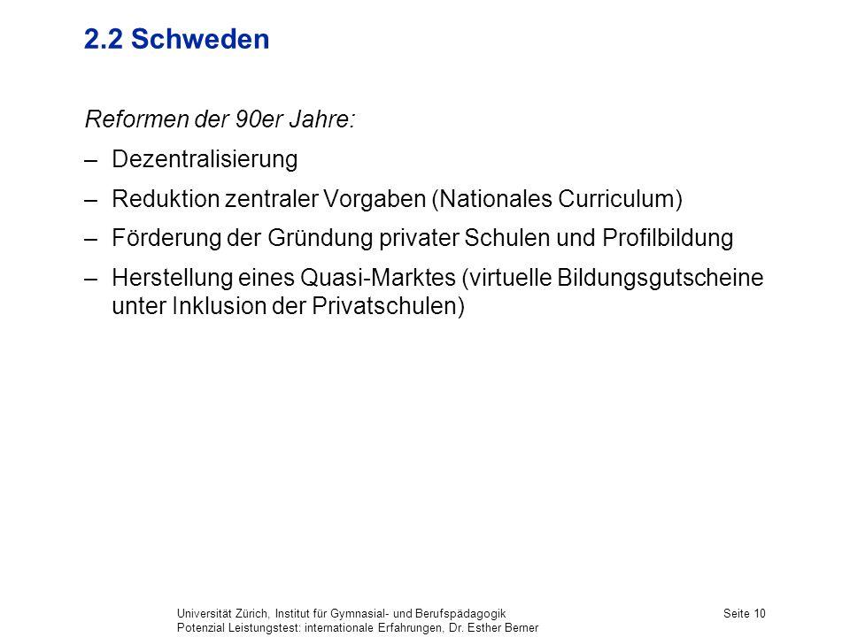 Universität Zürich, Institut für Gymnasial- und Berufspädagogik Potenzial Leistungstest: internationale Erfahrungen, Dr. Esther Berner Seite 10 2.2 Sc
