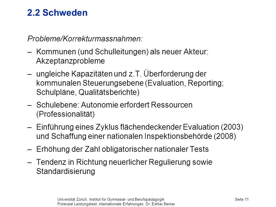 Universität Zürich, Institut für Gymnasial- und Berufspädagogik Potenzial Leistungstest: internationale Erfahrungen, Dr. Esther Berner Seite 11 2.2 Sc