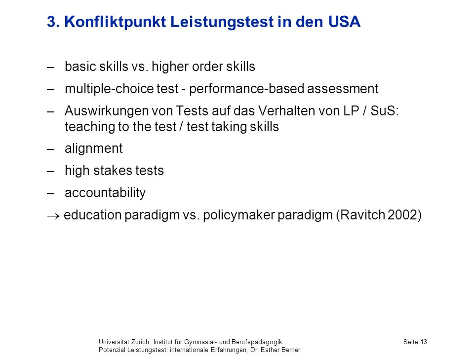 Universität Zürich, Institut für Gymnasial- und Berufspädagogik Potenzial Leistungstest: internationale Erfahrungen, Dr. Esther Berner Seite 13 3. Kon