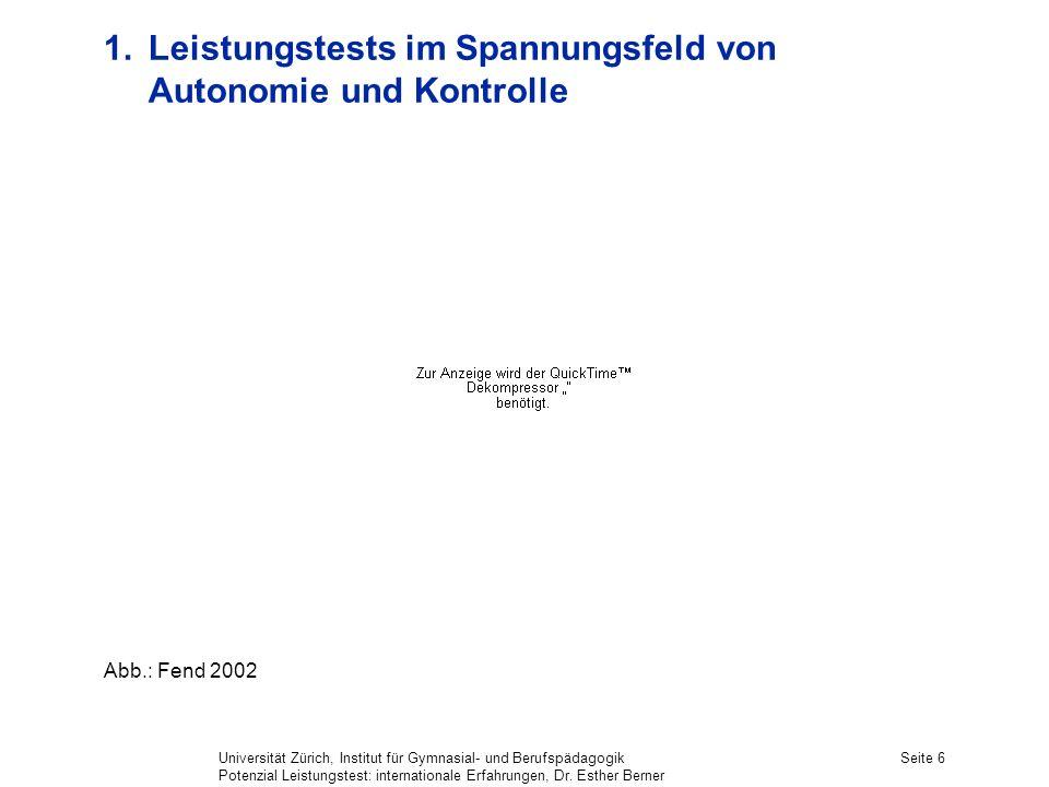 Universität Zürich, Institut für Gymnasial- und Berufspädagogik Potenzial Leistungstest: internationale Erfahrungen, Dr. Esther Berner Seite 6 1. Leis