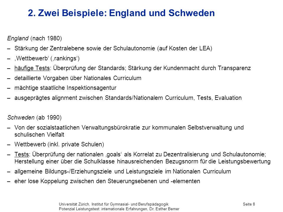 Universität Zürich, Institut für Gymnasial- und Berufspädagogik Potenzial Leistungstest: internationale Erfahrungen, Dr. Esther Berner Seite 8 2. Zwei