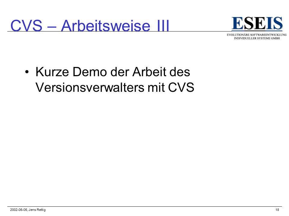 2002-06-05, Jens Rettig18 CVS – Arbeitsweise III Kurze Demo der Arbeit des Versionsverwalters mit CVS