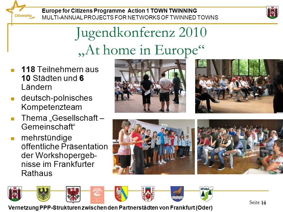 Seite 16 Europe for Citizens Programme Action 1 TOWN TWINNING MULTI-ANNUAL PROJECTS FOR NETWORKS OF TWINNED TOWNS Vernetzung PPP-Strukturen zwischen d