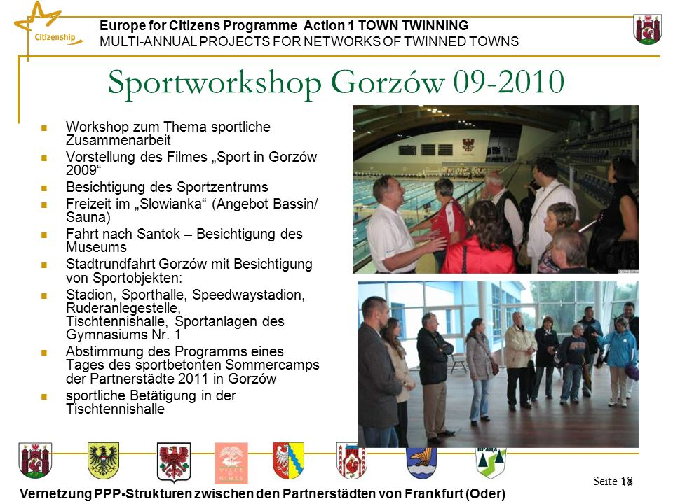 Seite 18 Europe for Citizens Programme Action 1 TOWN TWINNING MULTI-ANNUAL PROJECTS FOR NETWORKS OF TWINNED TOWNS Vernetzung PPP-Strukturen zwischen d