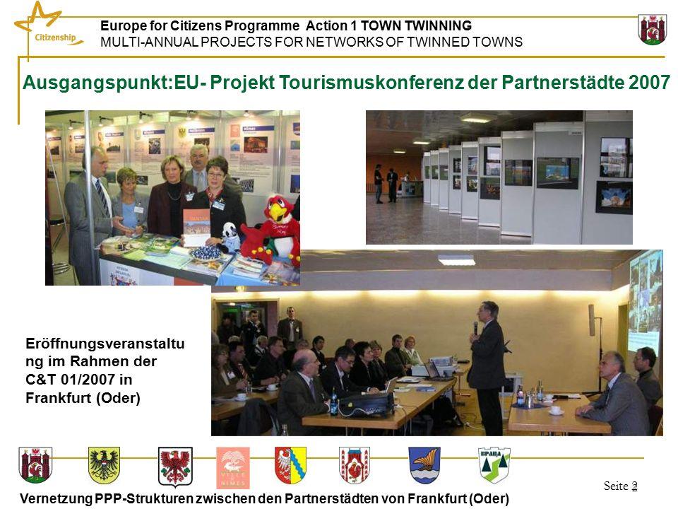 Seite 3 Europe for Citizens Programme Action 1 TOWN TWINNING MULTI-ANNUAL PROJECTS FOR NETWORKS OF TWINNED TOWNS Vernetzung PPP-Strukturen zwischen den Partnerstädten von Frankfurt (Oder) 3 22.-24.