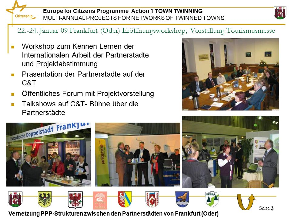 Seite 3 Europe for Citizens Programme Action 1 TOWN TWINNING MULTI-ANNUAL PROJECTS FOR NETWORKS OF TWINNED TOWNS Vernetzung PPP-Strukturen zwischen den Partnerstädten von Frankfurt (Oder) 3 22.-24.