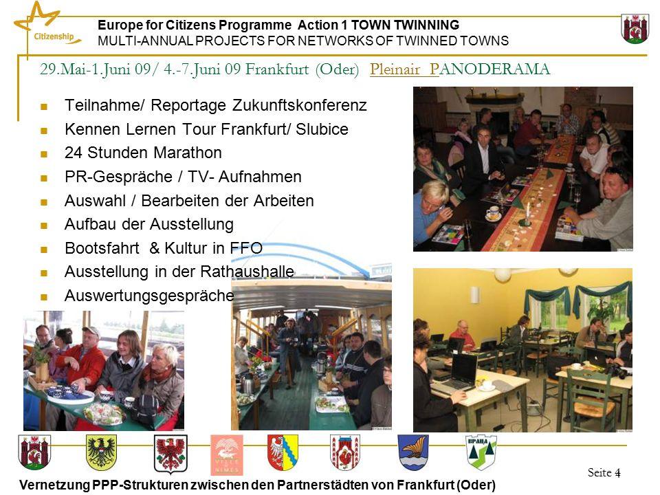 Seite 5 Europe for Citizens Programme Action 1 TOWN TWINNING MULTI-ANNUAL PROJECTS FOR NETWORKS OF TWINNED TOWNS Vernetzung PPP-Strukturen zwischen den Partnerstädten von Frankfurt (Oder) 5 29.Mai-1.Juni 09/ 4.-7.Juni 09 Frankfurt (Oder) Pleinair PANODERAMAPleinair P