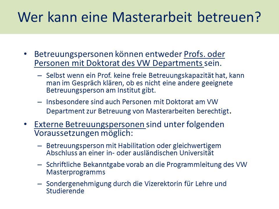 Wer kann eine Masterarbeit betreuen? Betreuungspersonen können entweder Profs. oder Personen mit Doktorat des VW Departments sein. – Selbst wenn ein P