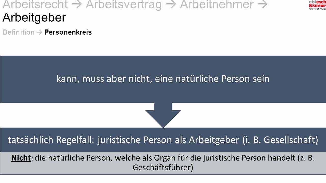 Arbeitsrecht  Arbeitsvertrag  Arbeitnehmer  Arbeitgeber tatsächlich Regelfall: juristische Person als Arbeitgeber (i. B. Gesellschaft) Nicht: die n