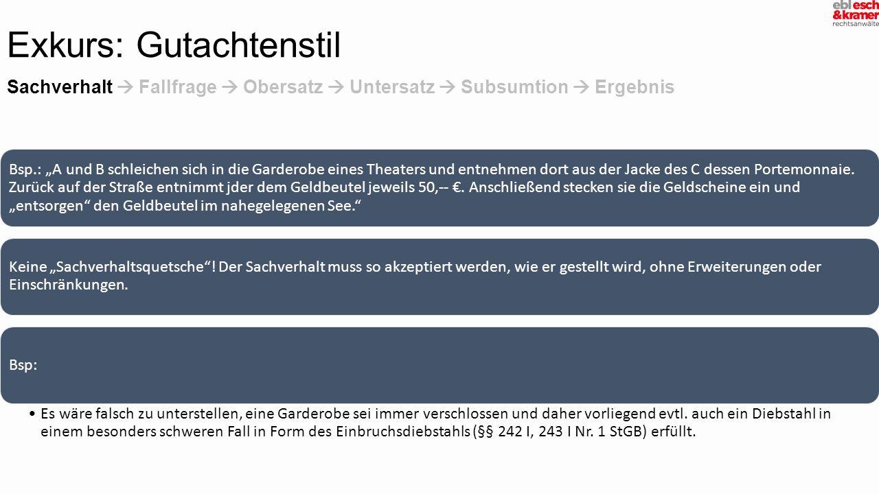 """Sachverhalt  Fallfrage  Obersatz  Untersatz  Subsumtion  Ergebnis Exkurs: Gutachtenstil Bsp.: """"A und B schleichen sich in die Garderobe eines The"""