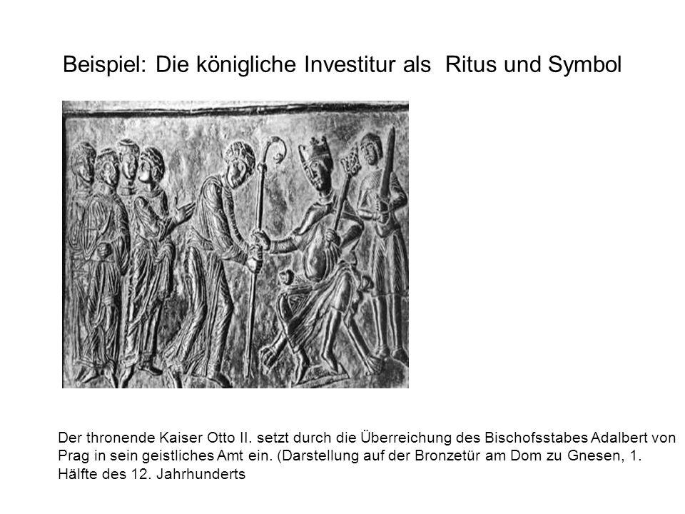 Beispiel: Die königliche Investitur als Ritus und Symbol Der thronende Kaiser Otto II. setzt durch die Überreichung des Bischofsstabes Adalbert von Pr