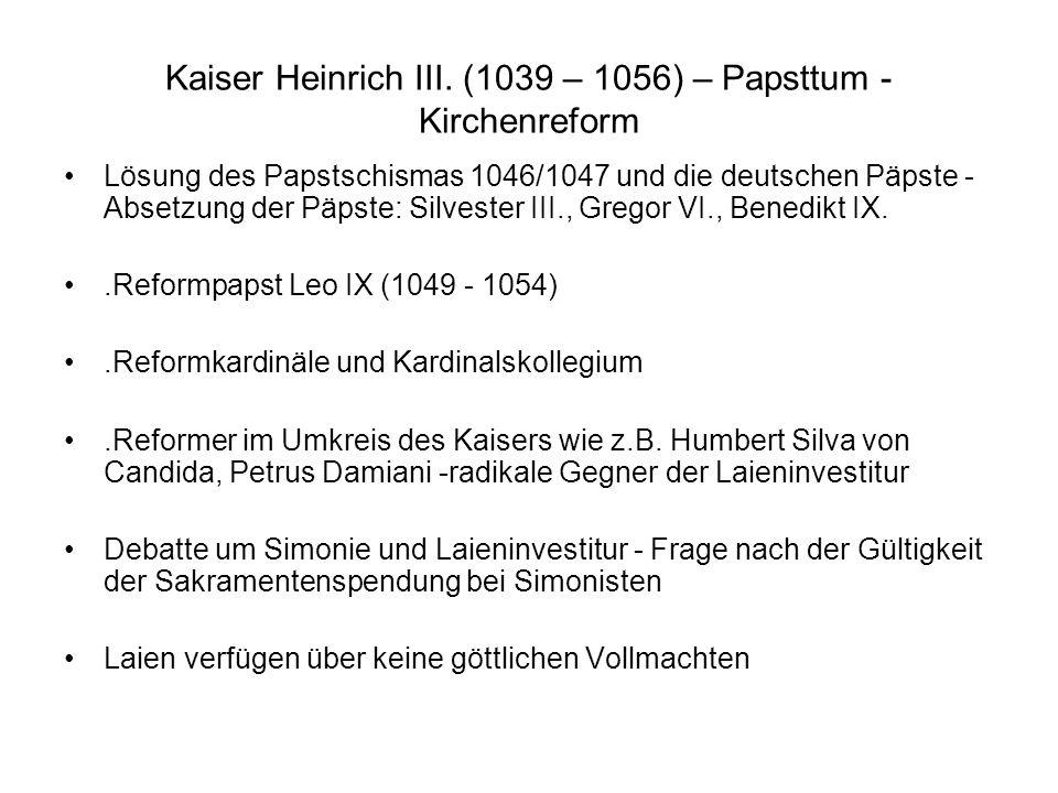 Kaiser Heinrich III. (1039 – 1056) – Papsttum - Kirchenreform Lösung des Papstschismas 1046/1047 und die deutschen Päpste - Absetzung der Päpste: Silv