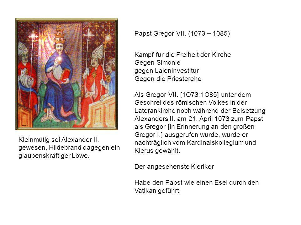 Papst Gregor VII. (1073 – 1085) Kampf für die Freiheit der Kirche Gegen Simonie gegen Laieninvestitur Gegen die Priesterehe Als Gregor VII. [1O73-1O85