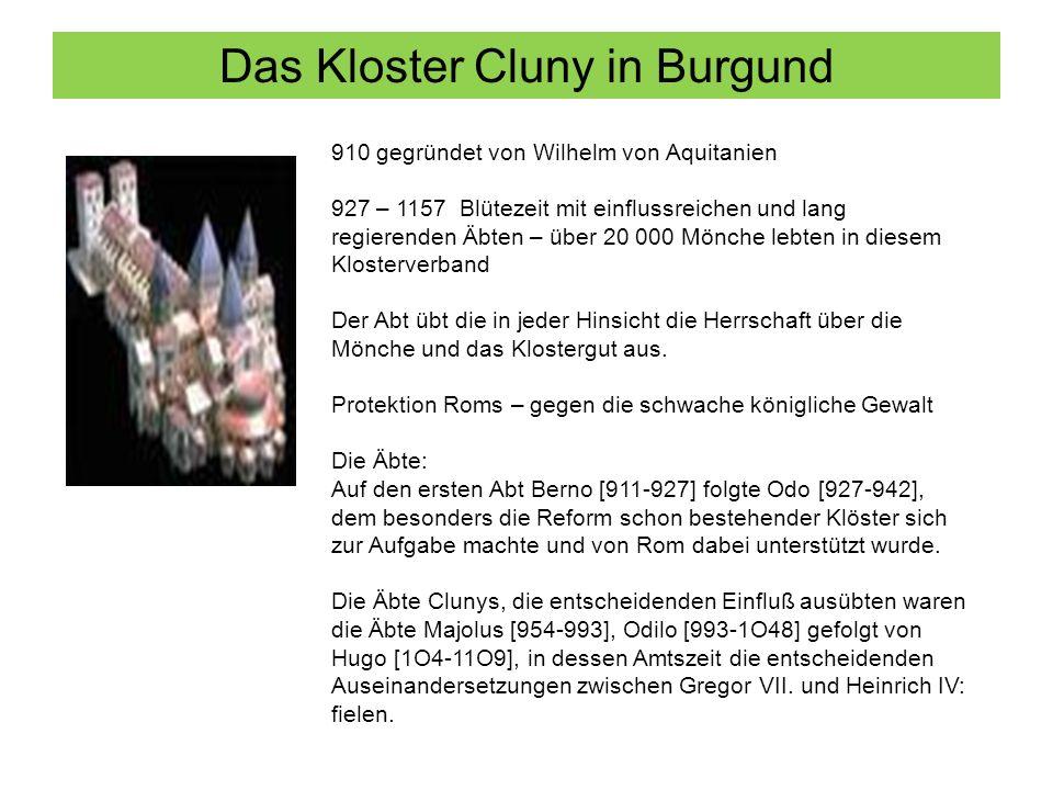 Das Kloster Cluny in Burgund 910 gegründet von Wilhelm von Aquitanien 927 – 1157 Blütezeit mit einflussreichen und lang regierenden Äbten – über 20 00