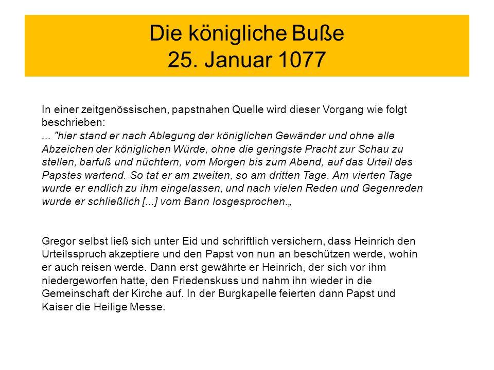 Die königliche Buße 25. Januar 1077 In einer zeitgenössischen, papstnahen Quelle wird dieser Vorgang wie folgt beschrieben:...