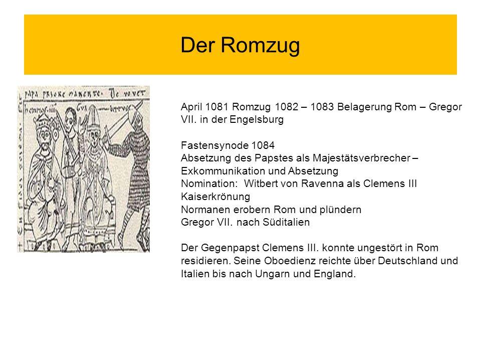 Der Romzug April 1081 Romzug 1082 – 1083 Belagerung Rom – Gregor VII. in der Engelsburg Fastensynode 1084 Absetzung des Papstes als Majestätsverbreche