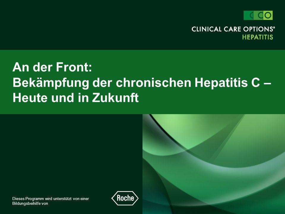 An der Front: Bekämpfung der chronischen Hepatitis C – Heute und in Zukunft Dieses Programm wird unterstützt von einer Bildungsbeihilfe von