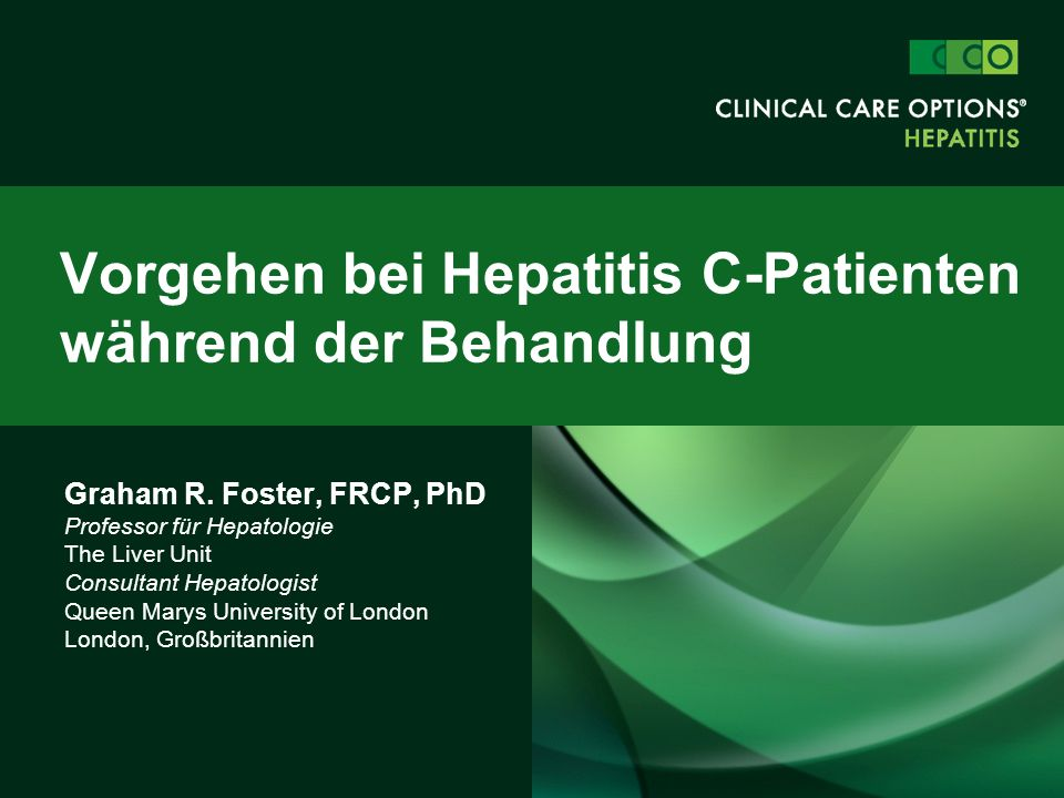 Graham R. Foster, FRCP, PhD Professor für Hepatologie The Liver Unit Consultant Hepatologist Queen Marys University of London London, Großbritannien V