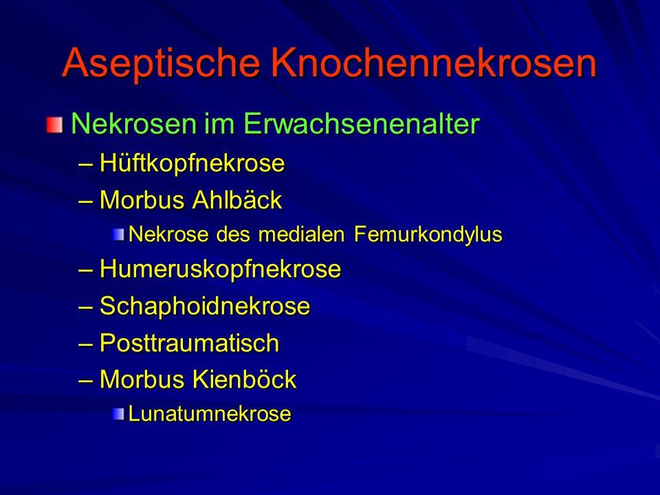 Aseptische Knochennekrosen Nekrosen im Erwachsenenalter –Hüftkopfnekrose –Morbus Ahlbäck Nekrose des medialen Femurkondylus –Humeruskopfnekrose –Schap
