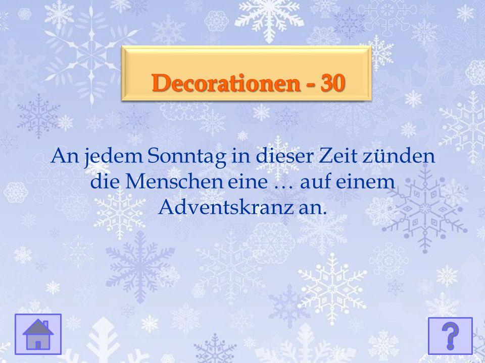 Kultur - 30 Kultur - 30 An jedem Sonntag in dieser Zeit zünden die Menschen eine … auf einem Adventskranz an.