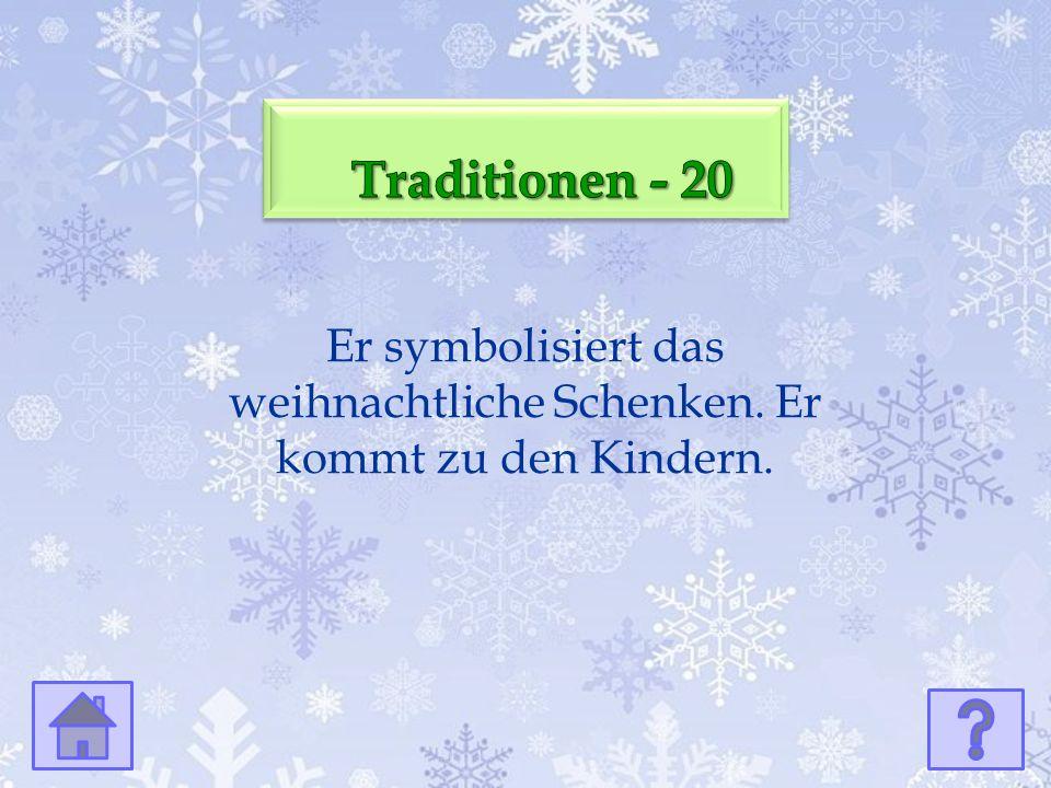 Er symbolisiert das weihnachtliche Schenken. Er kommt zu den Kindern.