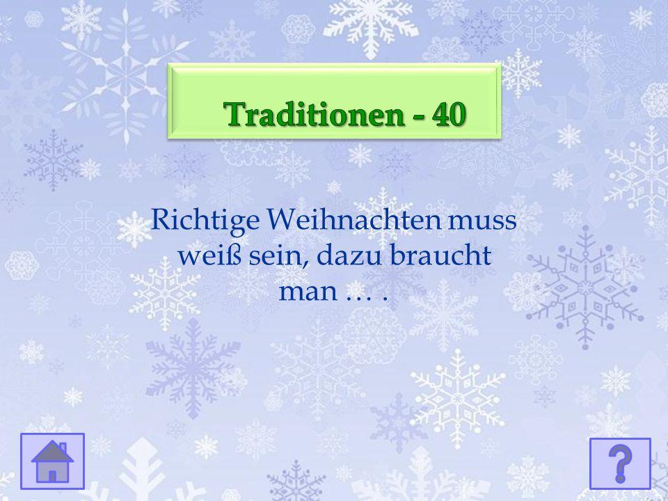 Richtige Weihnachten muss weiß sein, dazu braucht man ….