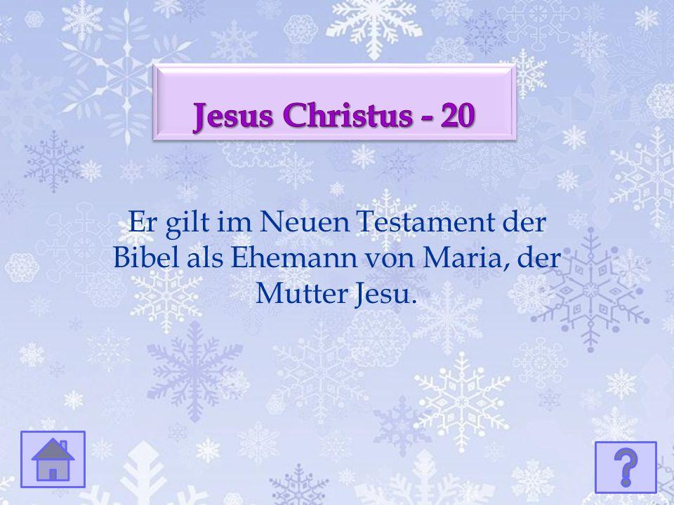 Er gilt im Neuen Testament der Bibel als Ehemann von Maria, der Mutter Jesu.