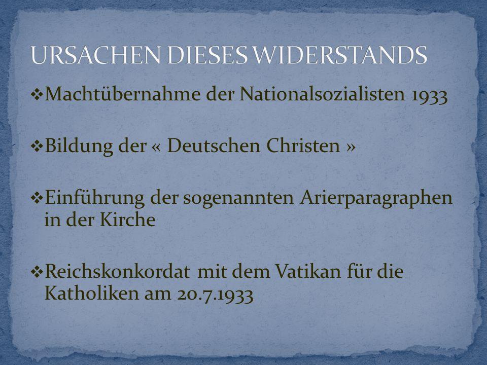  Machtübernahme der Nationalsozialisten 1933  Bildung der « Deutschen Christen »  Einführung der sogenannten Arierparagraphen in der Kirche  Reichskonkordat mit dem Vatikan für die Katholiken am 20.7.1933
