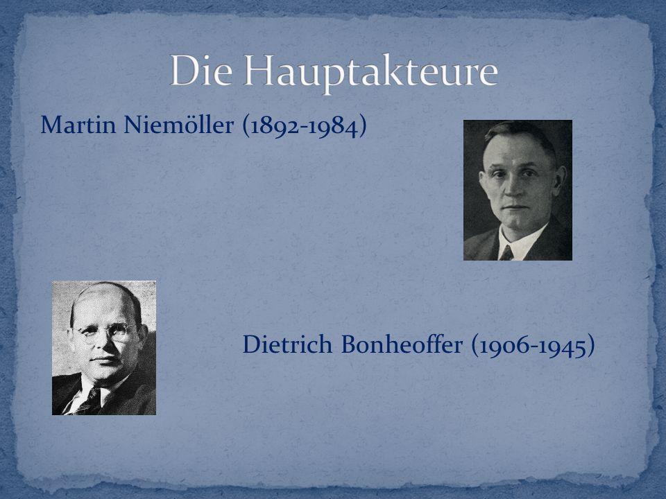 Martin Niemöller (1892-1984) Dietrich Bonheoffer (1906-1945)