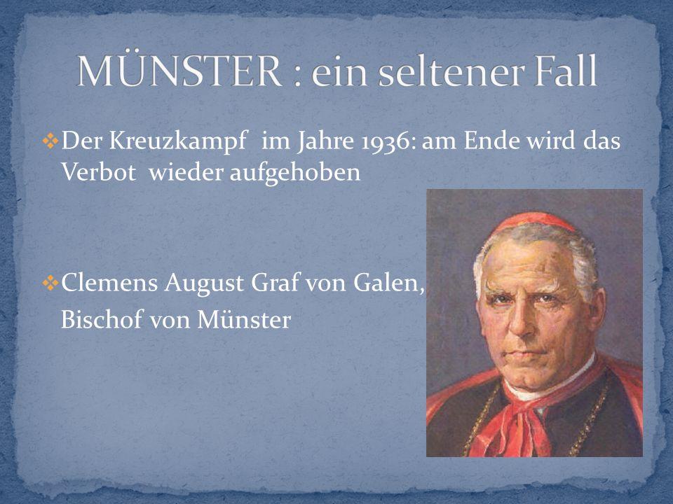  Der Kreuzkampf im Jahre 1936: am Ende wird das Verbot wieder aufgehoben  Clemens August Graf von Galen, Bischof von Münster