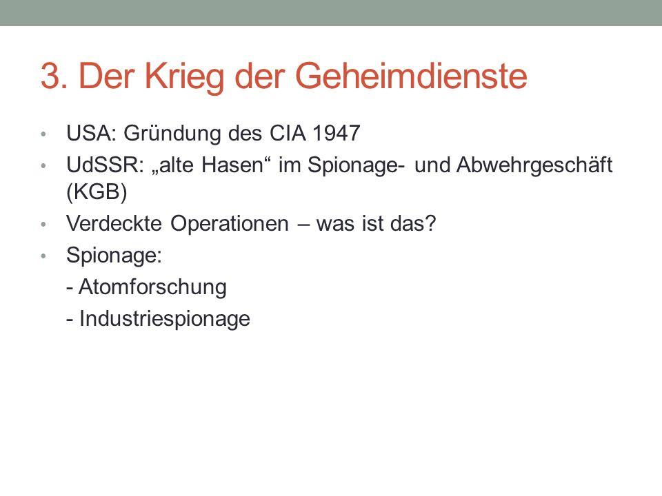 """3. Der Krieg der Geheimdienste USA: Gründung des CIA 1947 UdSSR: """"alte Hasen"""" im Spionage- und Abwehrgeschäft (KGB) Verdeckte Operationen – was ist da"""